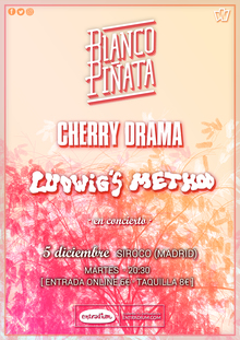 Blanco Piñata + Cherry Drama + Ludwig's Method en MADRID